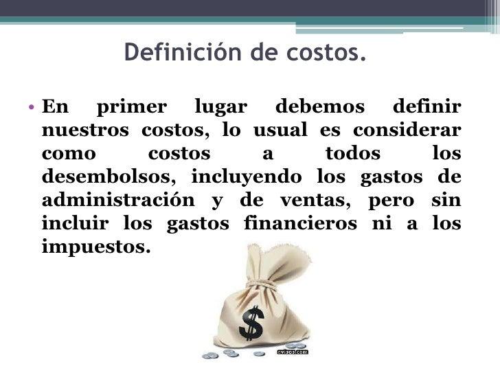 Definición de costos.<br />En primer lugar debemos definir nuestros costos, lo usual es considerar como costos a todos los...
