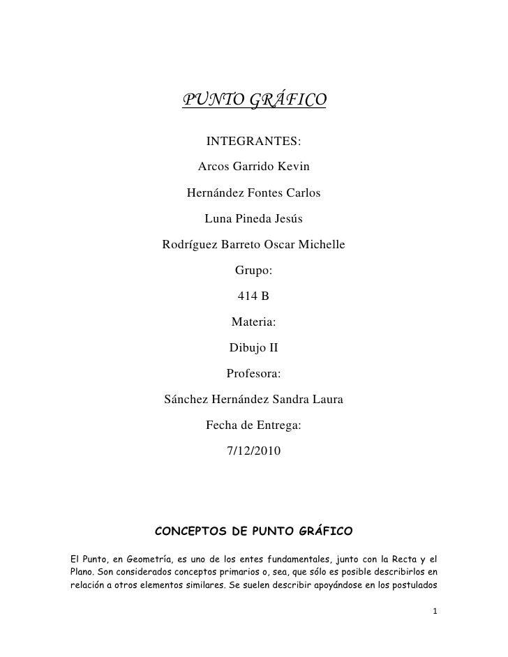 PUNTO GRÁFICO<br />INTEGRANTES:<br />Arcos Garrido Kevin<br />Hernández Fontes Carlos<br />Luna Pineda Jesús<br />Rodrígue...