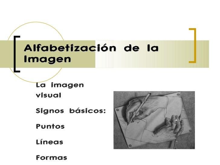 Alfabetización de la Imagen La imagen visual Signos básicos: Puntos Líneas Formas