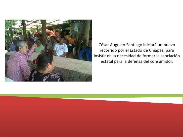 César Augusto Santiago iniciará un nuevo recorrido por el Estado de Chiapas, para insistir en la necesidad de formar la as...