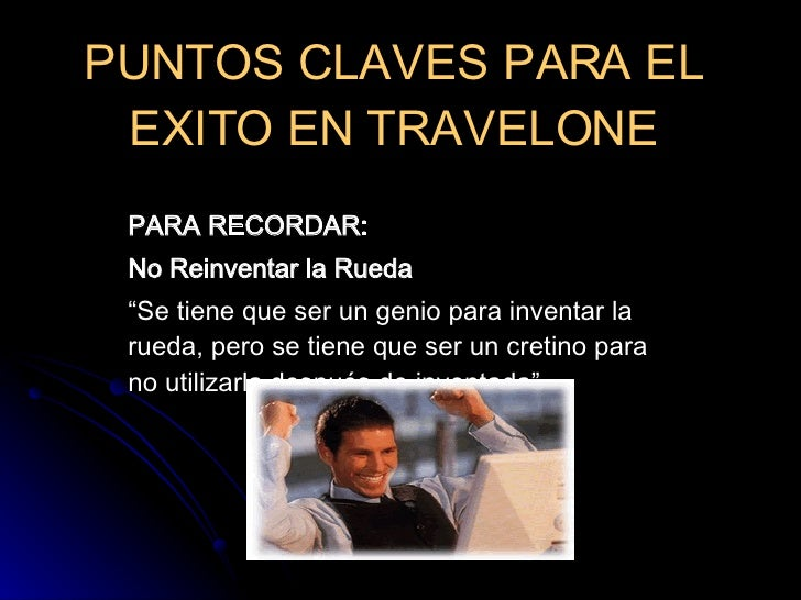 """PUNTOS CLAVES PARA EL EXITO EN TRAVELONE PARA RECORDAR: No Reinventar la Rueda """" Se tiene que ser un genio para inventar l..."""