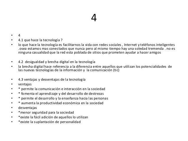 4•   4•   4.1 que hace la tecnología ?•   lo que hace la tecnología es facilitarnos la vida con redes sociales , Internet ...