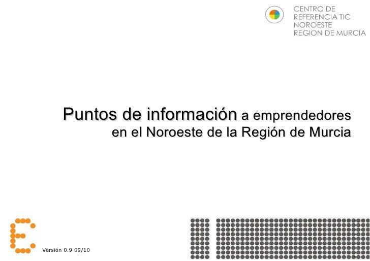 Puntos de información a emprendedores                     en el Noroeste de la Región de Murcia     Versión 0.9 09/10     ...
