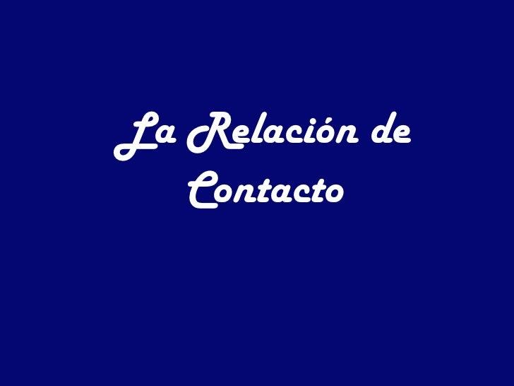 La Relación de Contacto