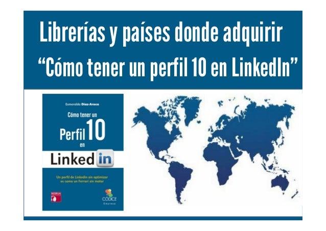 """Cómo tener un perfil 10 en LinkedIn. Personal Branding. Por Esmeralda Díaz-Aroca Libreríasy paísesdonde adquirir """"Cómo ten..."""