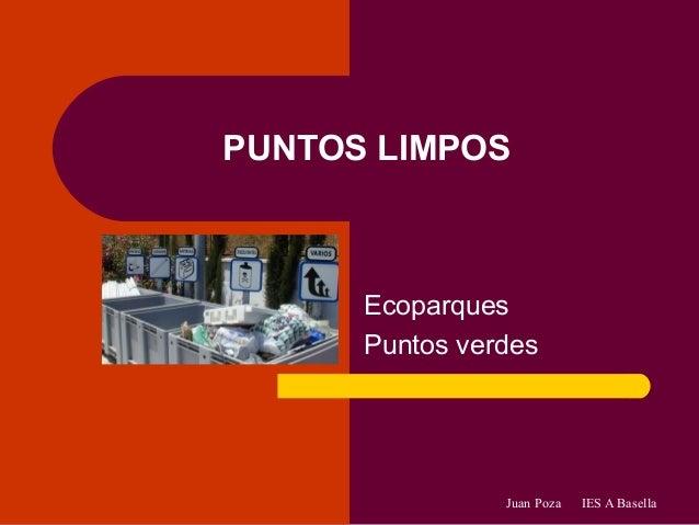 Juan Poza IES A Basella PUNTOS LIMPOS Ecoparques Puntos verdes