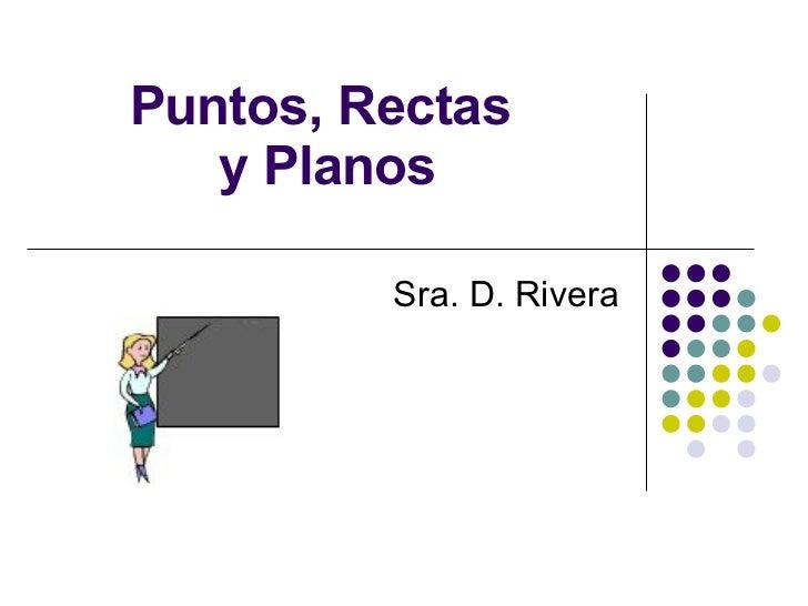 Puntos, Rectas  y Planos Sra. D. Rivera