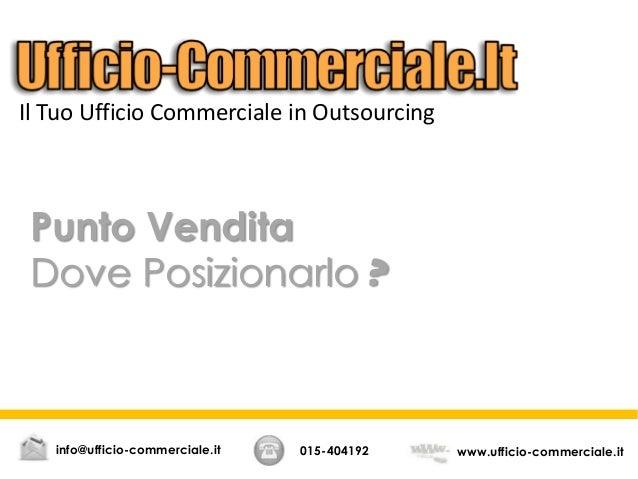 Punto Vendita Dove Posizionarlo ? 015-404192 www.ufficio-commerciale.itinfo@ufficio-commerciale.it Il Tuo Ufficio Commerci...