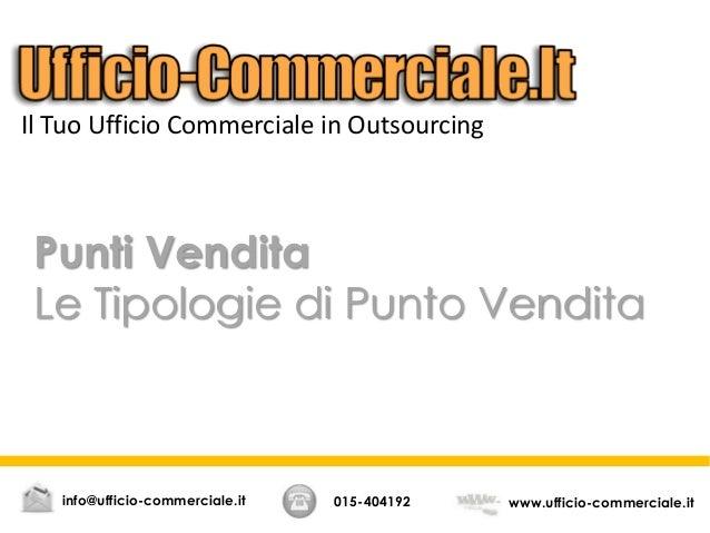 Punti Vendita Le Tipologie di Punto Vendita 015-404192 www.ufficio-commerciale.itinfo@ufficio-commerciale.it Il Tuo Uffici...