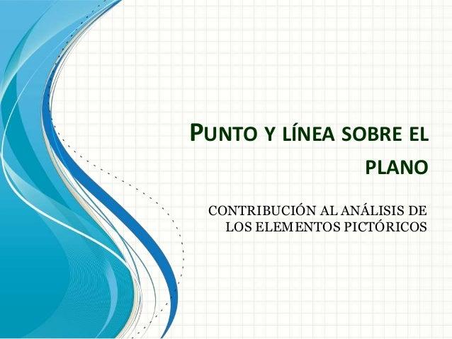 PUNTO Y LÍNEA SOBRE EL PLANO CONTRIBUCIÓN AL ANÁLISIS DE LOS ELEMENTOS PICTÓRICOS