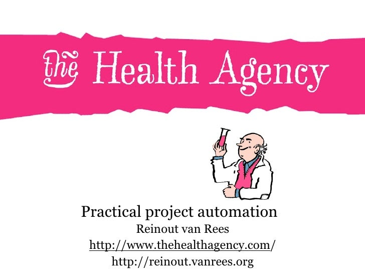 Practical project automation           Reinout van Rees  http://www.thehealthagency.com/      http://reinout.vanrees.org
