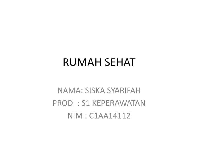 RUMAH SEHAT NAMA: SISKA SYARIFAH PRODI : S1 KEPERAWATAN NIM : C1AA14112