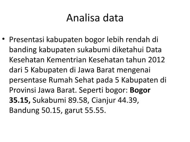 Analisa data • Presentasi kabupaten bogor lebih rendah di banding kabupaten sukabumi diketahui Data Kesehatan Kementrian K...