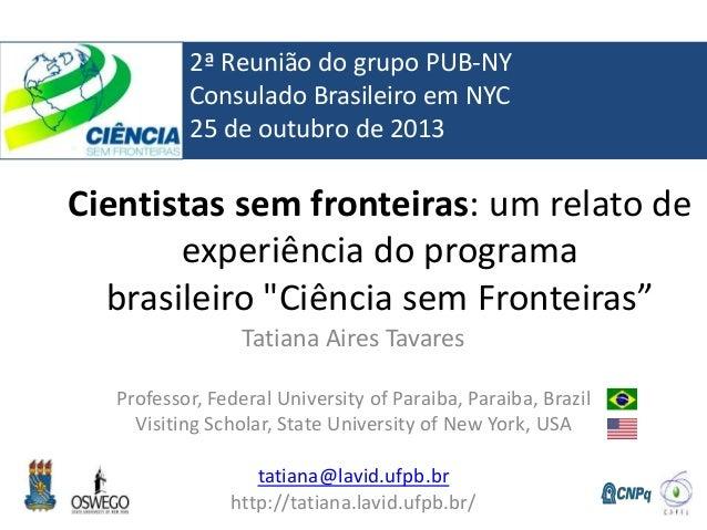"""Cientistas sem fronteiras: um relato de experiência do programa brasileiro """"Ciência sem Fronteiras"""" Tatiana Aires Tavares ..."""
