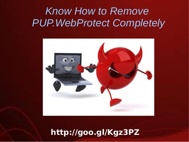 Know How to Remove PUP.WebProtect Completely    http://goo.gl/Kgz3PZ