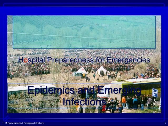 L 11 Epidemics and Emerging Infections 1 Epidemics and Emerging Infections Hospital Preparedness for Emergencies