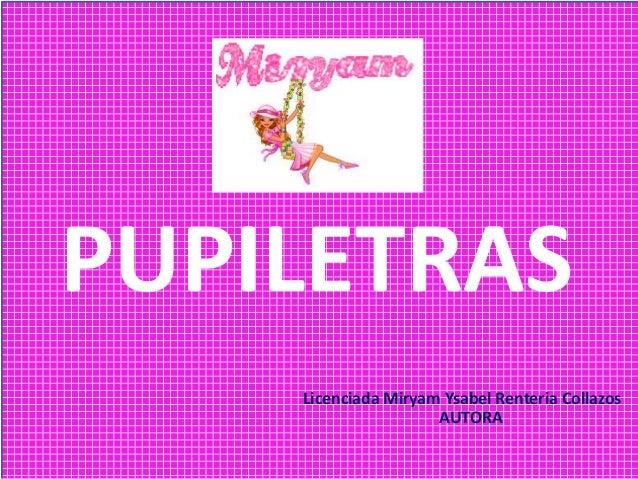 PUPILETRAS Licenciada Miryam Ysabel Renteria Collazos AUTORA
