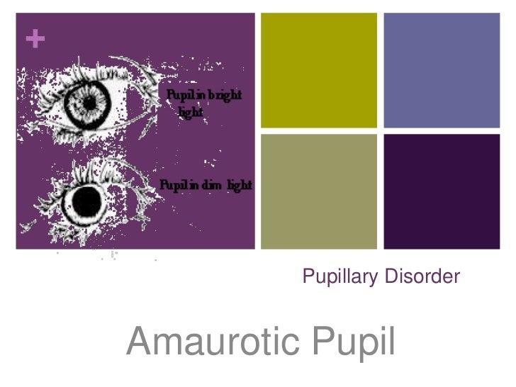 +             Pupillary Disorder    Amaurotic Pupil