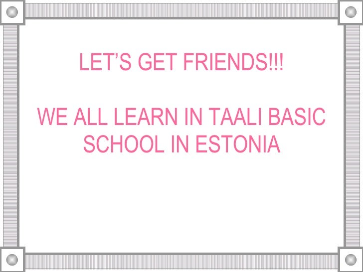 LET'S GET FRIENDS!!! WE ALL LEARN IN TAALI BASIC SCHOOL IN ESTONIA