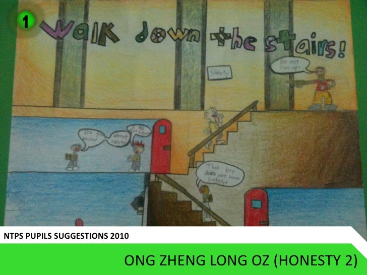 1     NTPS PUPILS SUGGESTIONS 2010                            ONG ZHENG LONG OZ (HONESTY 2)