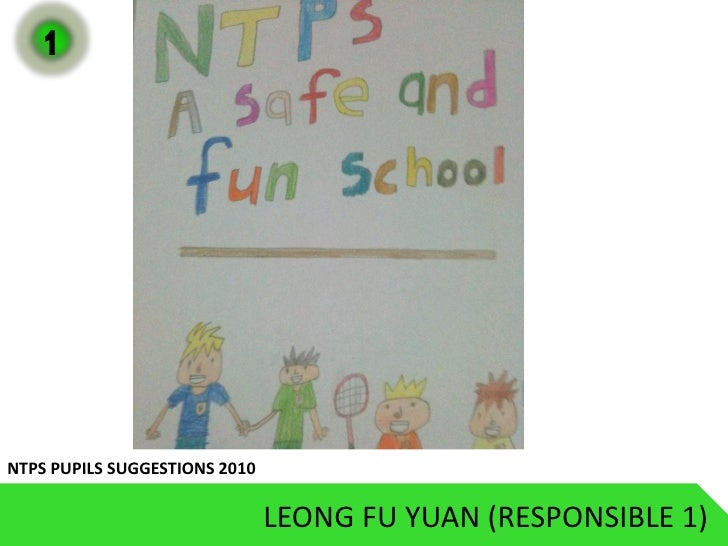1     NTPS PUPILS SUGGESTIONS 2010                                 LEONG FU YUAN (RESPONSIBLE 1)