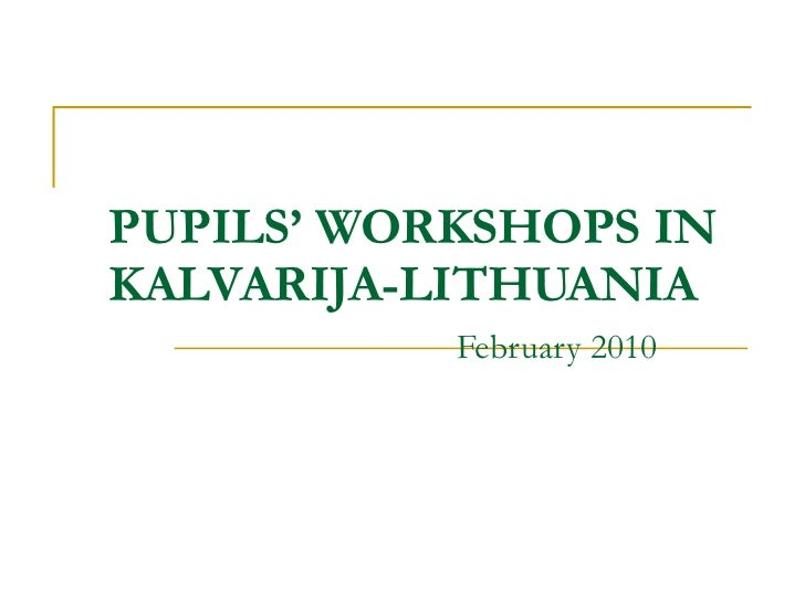 PUPILS' WORKSHOPS IN KALVARIJA-LITHUANIA   February 2010
