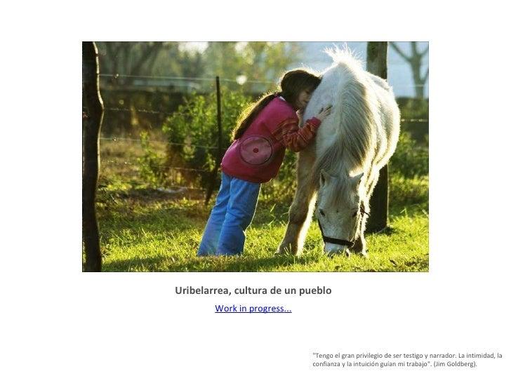 Uribelarrea, cultura de un pueblo <ul><li>Work  in  progress ... </li></ul>© PupoPhotos © PupoPhotos © PupoPhotos © PupoPh...