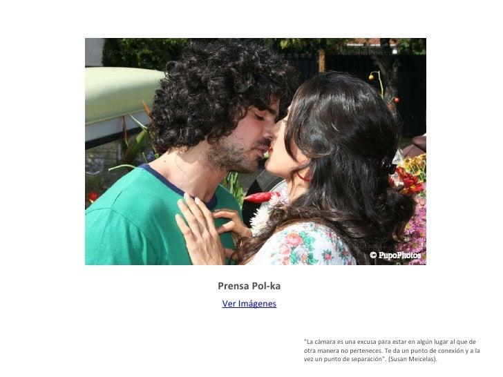 Prensa Pol-ka <ul><li>Ver Imágenes </li></ul>© PupoPhotos © PupoPhotos © PupoPhotos © PupoPhotos © PupoPhotos &quot;La cám...
