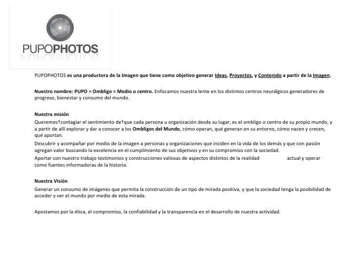 <ul><li>PUPOPHOTOS  es una productora de la Imagen que tiene como objetivo generar  Ideas ,  Proyectos , y  Contenido  a p...