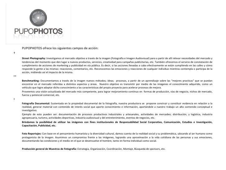 <ul><li>PUPOPHOTOS   ofrece los siguientes campos de acción: </li></ul><ul><li> </li></ul><ul><li>Street Photography:  In...