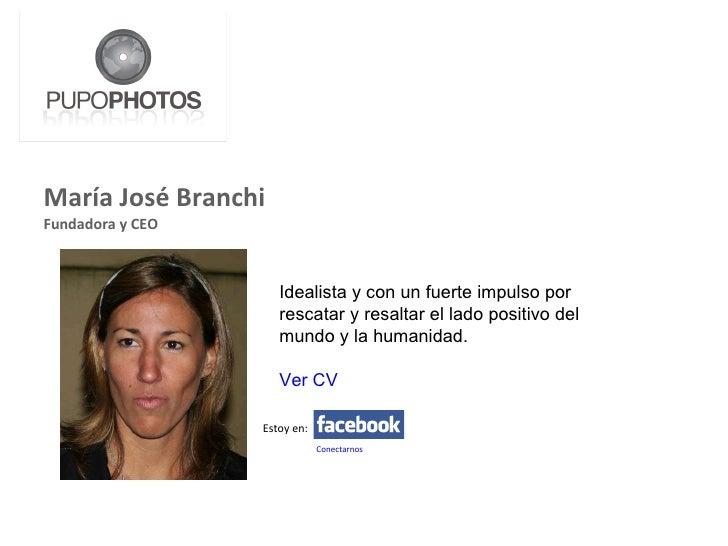 <ul><li>María José Branchi </li></ul><ul><li>Fundadora y CEO </li></ul>Idealista y con un fuerte impulso por rescatar y re...