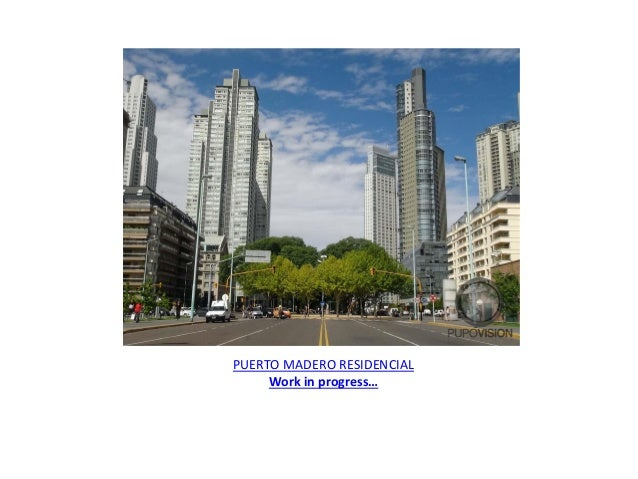 PUERTO MADERO RESIDENCIAL Work in progress…