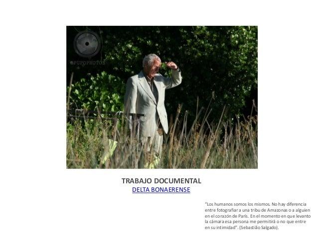 """TRABAJO DOCUMENTAL DELTA BONAERENSE """"Los humanos somos los mismos. No hay diferencia entre fotografiar a una tribu de Amaz..."""