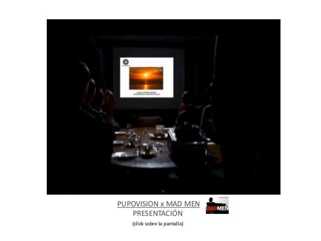 PUPOVISION x MAD MEN PRESENTACIÓN (click sobre la pantalla)