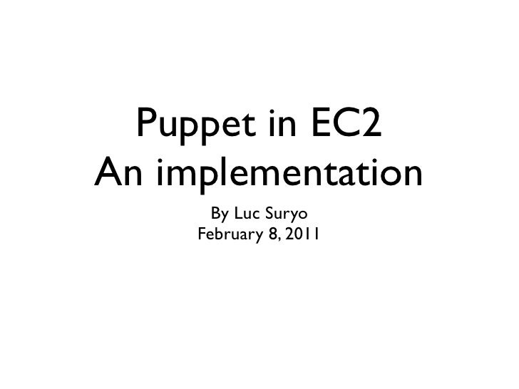 Puppet in EC2An implementation       By Luc Suryo     February 8, 2011