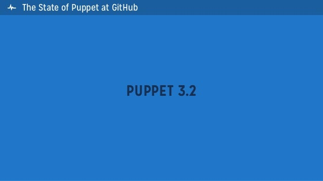 The State of Puppet at GitHubPUPPET 3.2