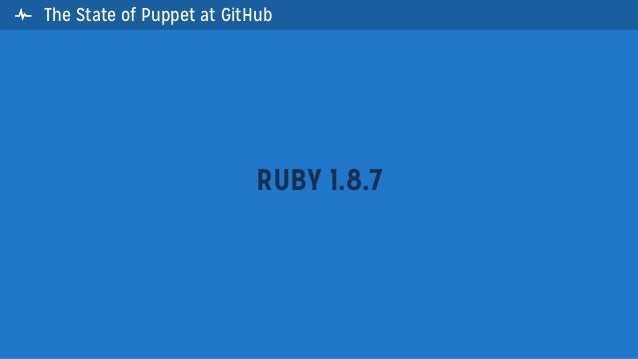 The State of Puppet at GitHubRUBY 1.8.7