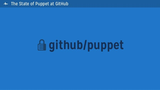  The State of Puppet at GitHubgithub/puppet