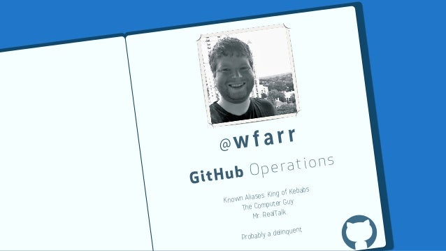 @wfarrGitHub OperationsKnown Aliases: King of KebabsThe Computer GuyMr. RealTalkProbably a delinquent