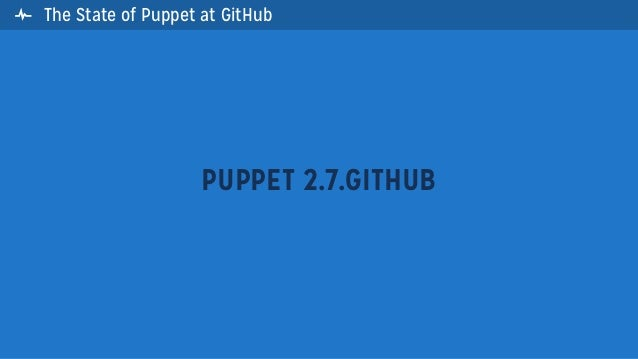 The State of Puppet at GitHubPUPPET 2.7.GITHUB