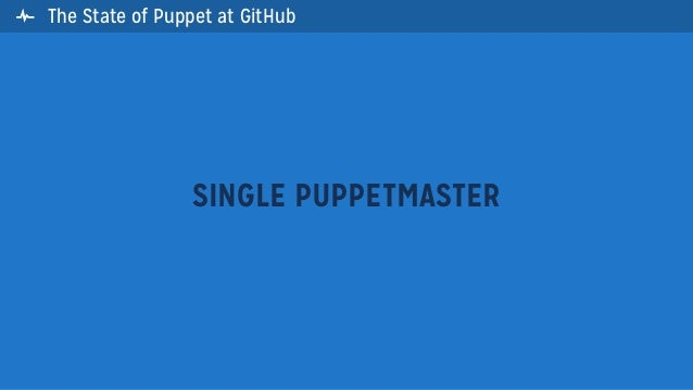 The State of Puppet at GitHubSINGLE PUPPETMASTER