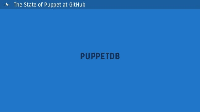 The State of Puppet at GitHubPUPPETDB