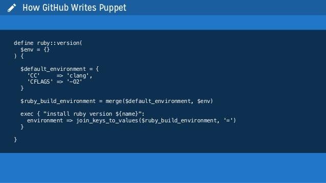  How GitHub Writes Puppetdefine ruby::version($env = {}) {$default_environment = {CC => clang,CFLAGS => -O2}$ruby_build_e...
