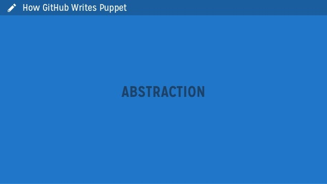 ABSTRACTIONHow GitHub Writes Puppet