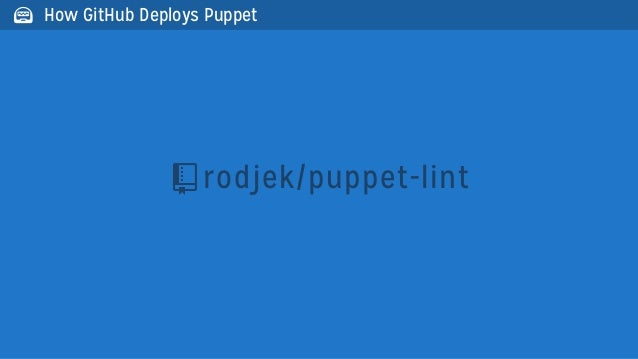 rodjek/puppet-lint How GitHub Deploys Puppet