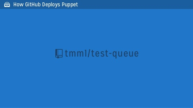 tmm1/test-queue How GitHub Deploys Puppet