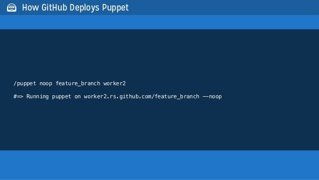/puppet noop feature_branch worker2#=> Running puppet on worker2.rs.github.com/feature_branch --noop How GitHub Deploys P...
