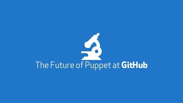 The Future of Puppet at GitHub