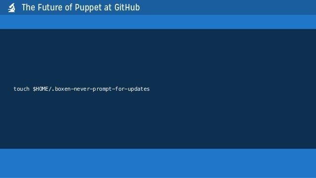 touch $HOME/.boxen-never-prompt-for-updatesThe Future of Puppet at GitHub