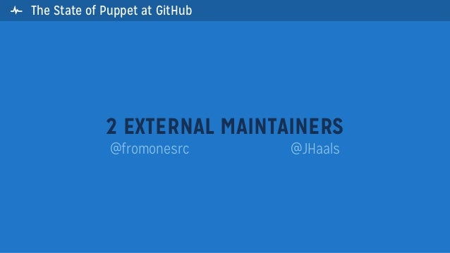  The State of Puppet at GitHub2 EXTERNAL MAINTAINERS@fromonesrc @JHaals